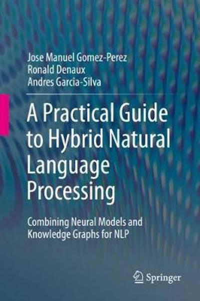 A Practical Guide to Hybrid Natural Language Processing - Jose Manuel Gomez-Perez