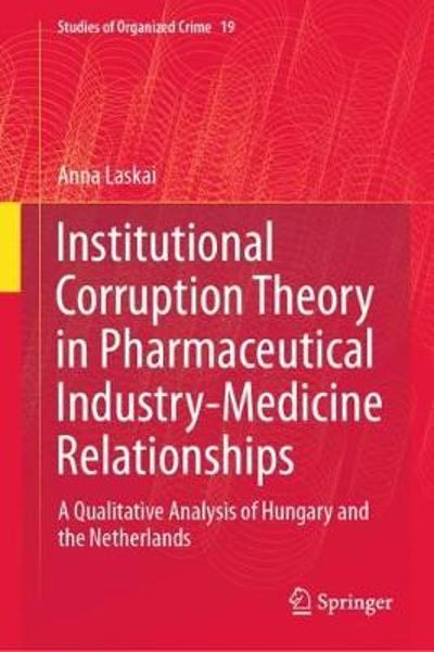 Institutional Corruption Theory in Pharmaceutical Industry-Medicine Relationships - Anna Laskai