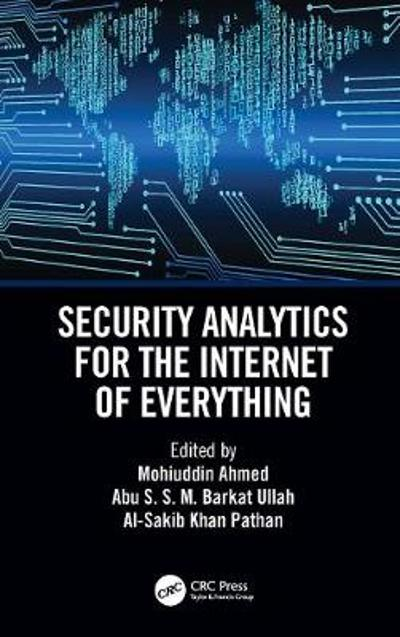 Security Analytics for the Internet of Everything - Mohuiddin Ahmed
