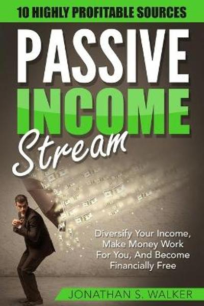Passive Income Streams - How To Earn Passive Income - Jonathan S Walker