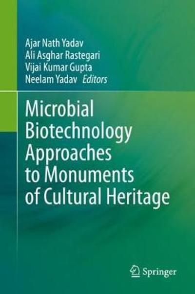 Microbial Biotechnology Approaches to Monuments of Cultural Heritage - Ajar Nath Yadav
