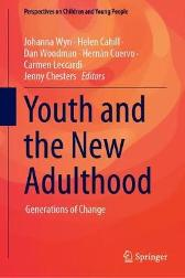 Youth and the New Adulthood - Johanna Wyn Helen Cahill Dan Woodman Hernan Cuervo Carmen Leccardi Jenny Chesters