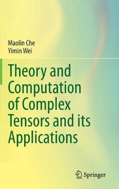 Theory and Computation of Complex Tensors and its Applications - Maolin Che