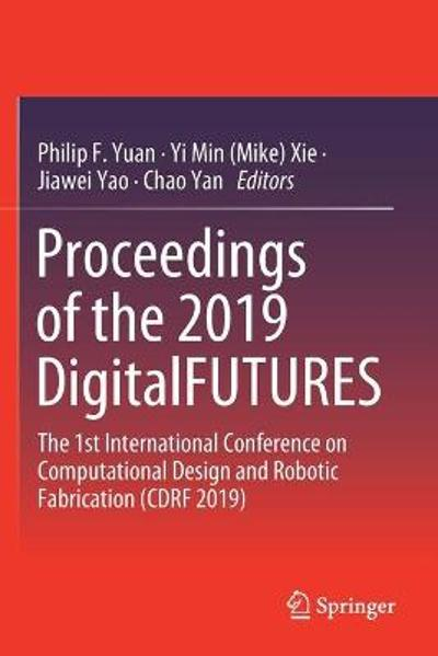 Proceedings of the 2019 DigitalFUTURES - Philip F. Yuan
