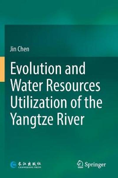 Evolution and Water Resources Utilization of the Yangtze River - Jin Chen