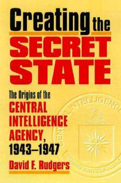 Creating the Secret State - David F. Rutgers