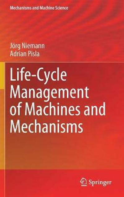 Life-Cycle Management of Machines and Mechanisms - Joerg Niemann
