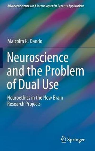 Neuroscience and the Problem of Dual Use - Malcolm R. Dando