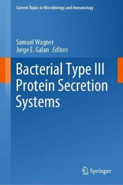Bacterial Type III Protein Secretion Systems - Samuel Wagner
