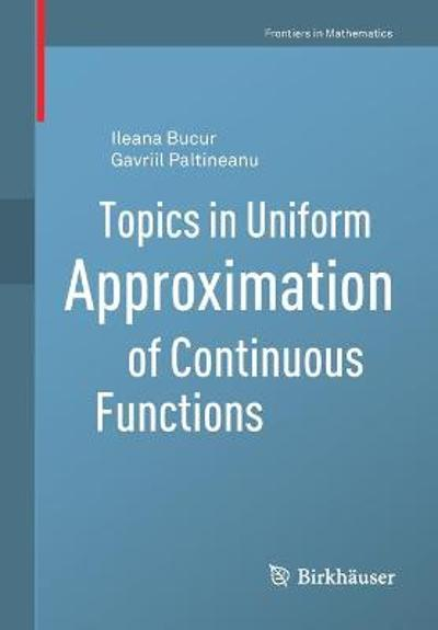 Topics in Uniform Approximation of Continuous Functions - Ileana Bucur