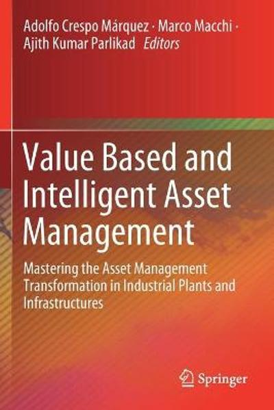 Value Based and Intelligent Asset Management - Adolfo Crespo Marquez