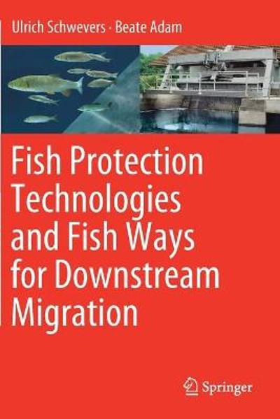 Fish Protection Technologies and Fish Ways for Downstream Migration - Ulrich Schwevers