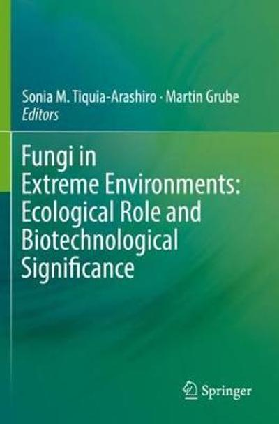 Fungi in Extreme Environments: Ecological Role and Biotechnological Significance - Sonia M. Tiquia-Arashiro