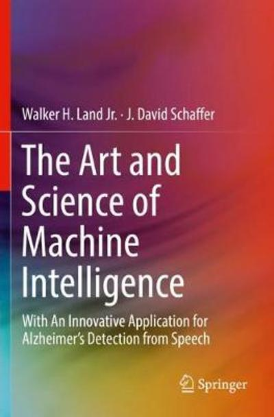 The Art and Science of Machine Intelligence - Walker H. Land Jr.