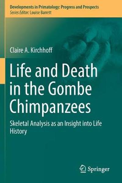 Life and Death in the Gombe Chimpanzees - Claire A. Kirchhoff
