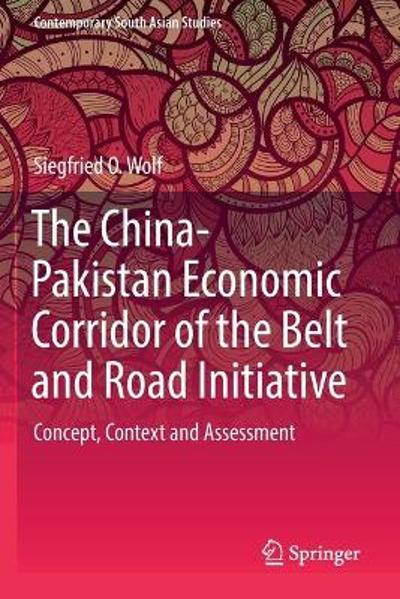 The China-Pakistan Economic Corridor of the Belt and Road Initiative - Siegfried O. Wolf
