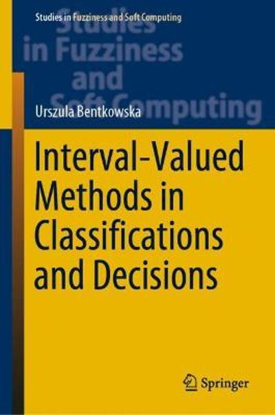 Interval-Valued Methods in Classifications and Decisions - Urszula Bentkowska