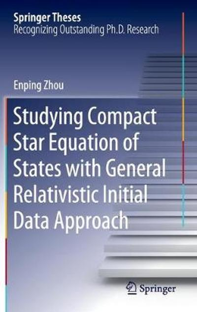 Studying Compact Star Equation of States with General Relativistic Initial Data Approach - Enping Zhou