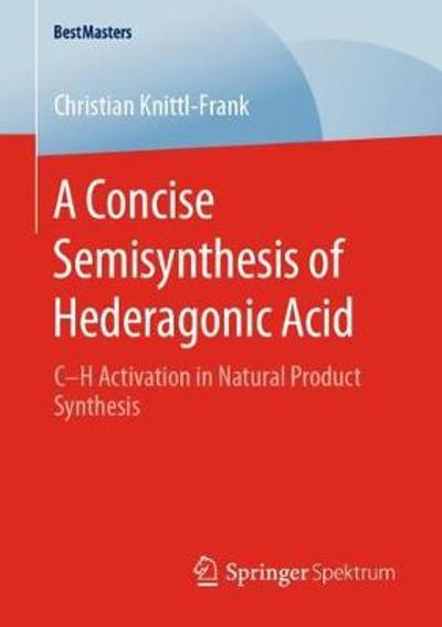 A Concise Semisynthesis of Hederagonic Acid - Christian Knittl-Frank