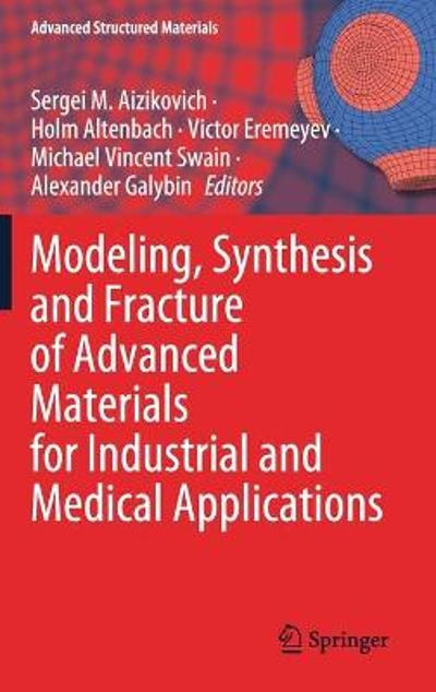 Modeling, Synthesis and Fracture of Advanced Materials for Industrial and Medical Applications - Sergei M. Aizikovich