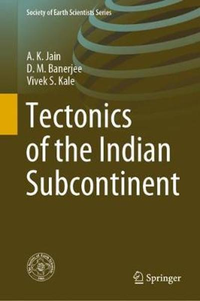 Tectonics of the Indian Subcontinent - A.K. Jain