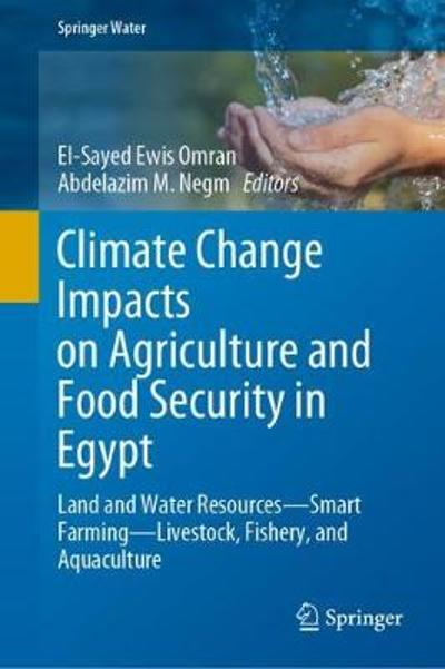 Climate Change Impacts on Agriculture and Food Security in Egypt - El-Sayed Ewis Omran