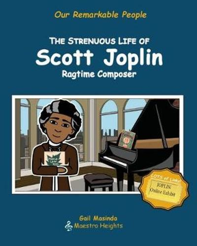 The Strenuous Life of Scott Joplin - Gail Masinda
