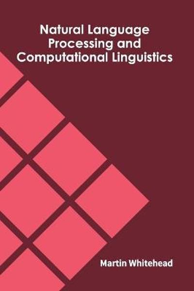 Natural Language Processing and Computational Linguistics - Martin Whitehead