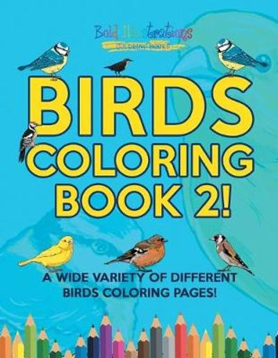 Birds Coloring Book 2! A Wide Variety Of Different Birds Coloring Pages! - Bold Illustrations
