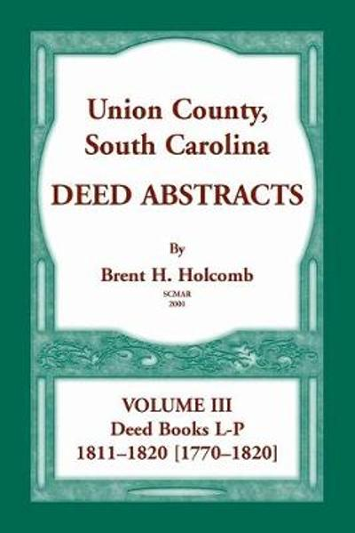 Union County, South Carolina, Deed Abstracts Volume III - Brent Holcomb