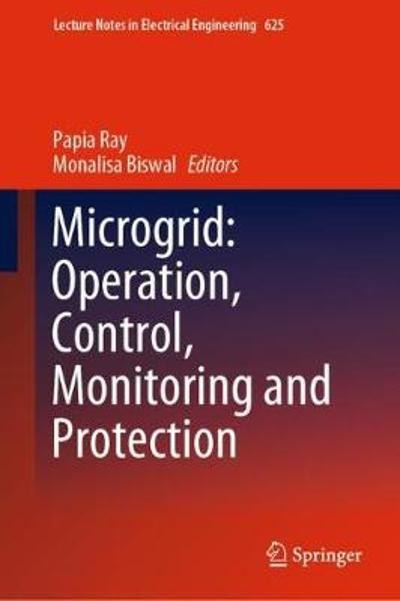Microgrid: Operation, Control, Monitoring and Protection - Papia Ray