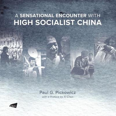A Sensational Encounter with High Socialist China - Paul G. Pickowicz