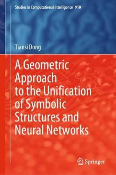 A Geometric Approach to the Unification of Symbolic Structures and Neural Networks - Tiansi Dong