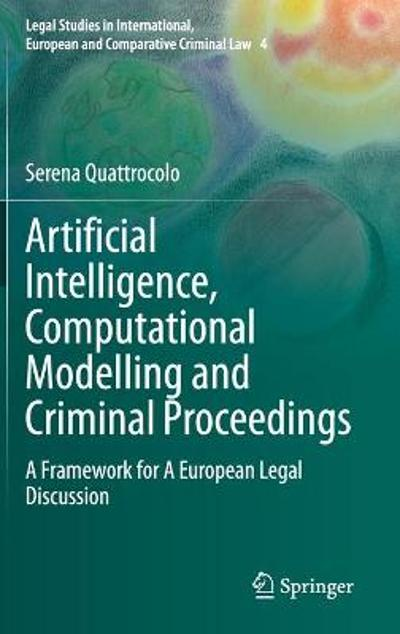 Artificial Intelligence, Computational Modelling and Criminal Proceedings - Serena Quattrocolo