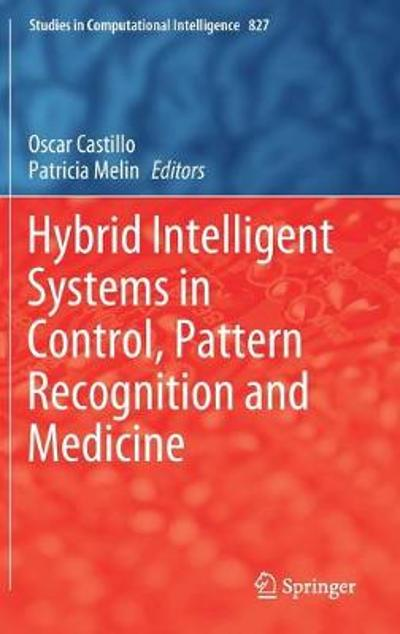 Hybrid Intelligent Systems in Control, Pattern Recognition and Medicine - Oscar Castillo