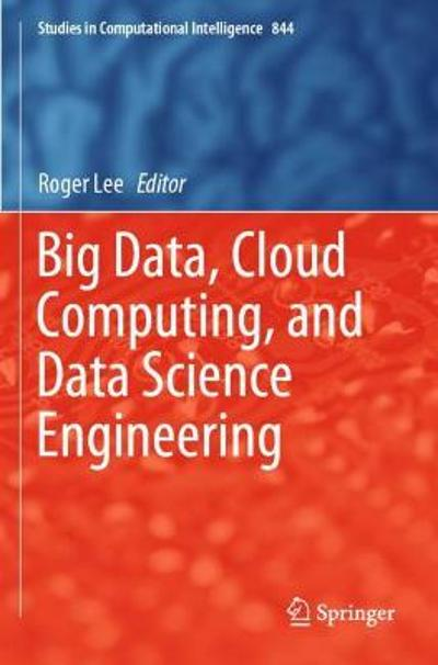Big Data, Cloud Computing, and Data Science Engineering - Roger Lee