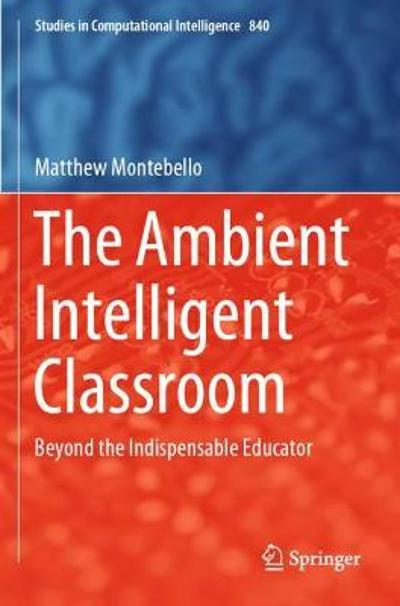 The Ambient Intelligent Classroom - Matthew Montebello