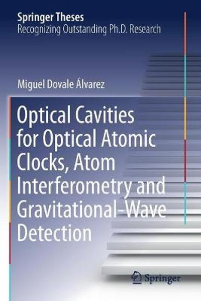 Optical Cavities for Optical Atomic Clocks, Atom Interferometry and Gravitational-Wave Detection - Miguel Dovale Alvarez