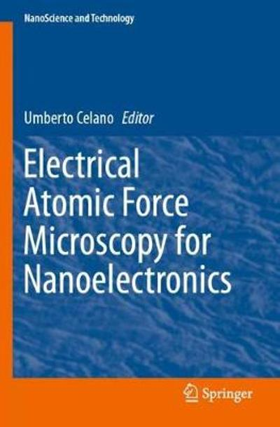 Electrical Atomic Force Microscopy for Nanoelectronics - Umberto Celano