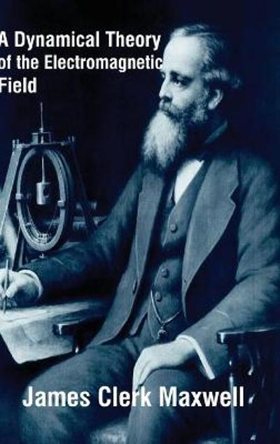 A Dynamical Theory of the Electromagnetic Field - James Clerk Maxwell