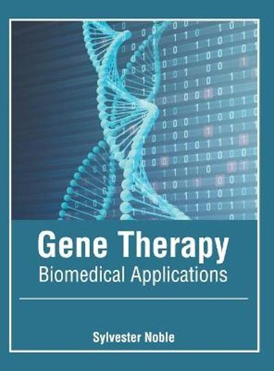 Gene Therapy: Biomedical Applications - Sylvester Noble