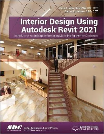 Interior Design Using Autodesk Revit 2021 - Daniel John Stine