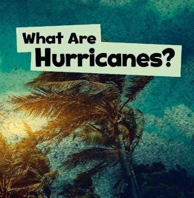 What Are Hurricanes? - Mari Schuh