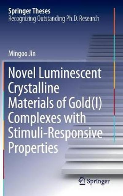 Novel Luminescent Crystalline Materials of Gold(I) Complexes with Stimuli-Responsive Properties - Mingoo Jin
