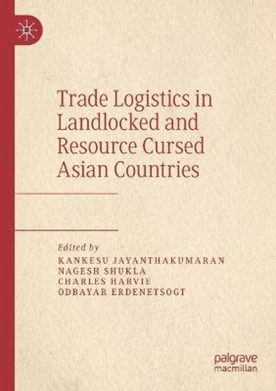 Trade Logistics in Landlocked and Resource Cursed Asian Countries - Kankesu Jayanthakumaran