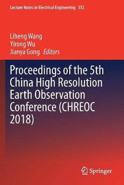 Proceedings of the 5th China High Resolution Earth Observation Conference (CHREOC 2018) - Liheng Wang