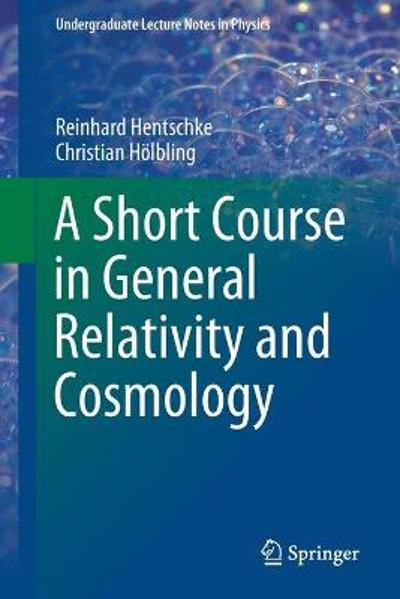 A Short Course in General Relativity and Cosmology - Reinhard Hentschke
