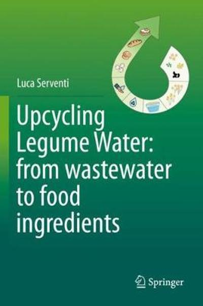 Upcycling Legume Water: from wastewater to food ingredients - Luca Serventi