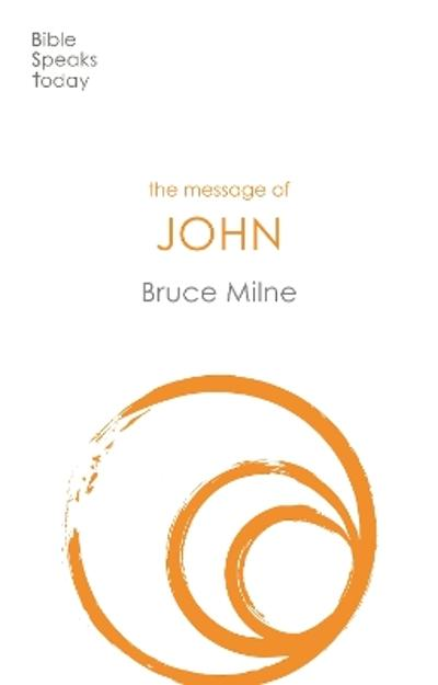 The Message of John - Bruce Milne