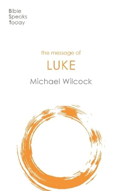 The Message of Luke - Michael Wilcock